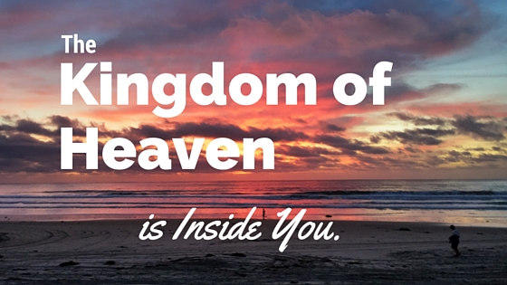 The Kingdom of Heaven is Within