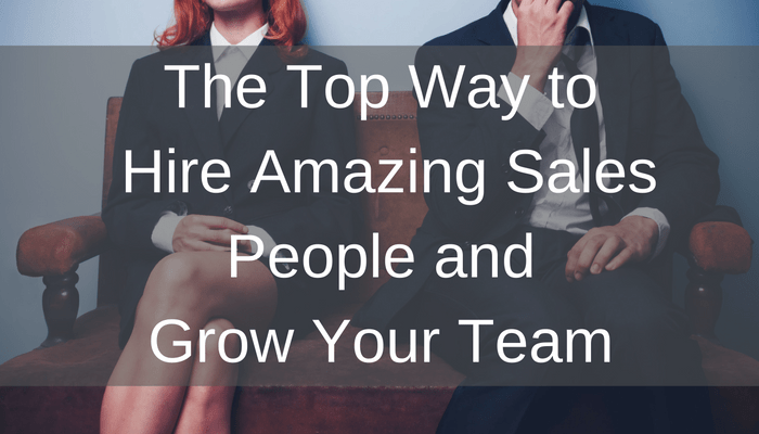 the-top-way-to-hire-amazing-sales-people-and-grow-your-team