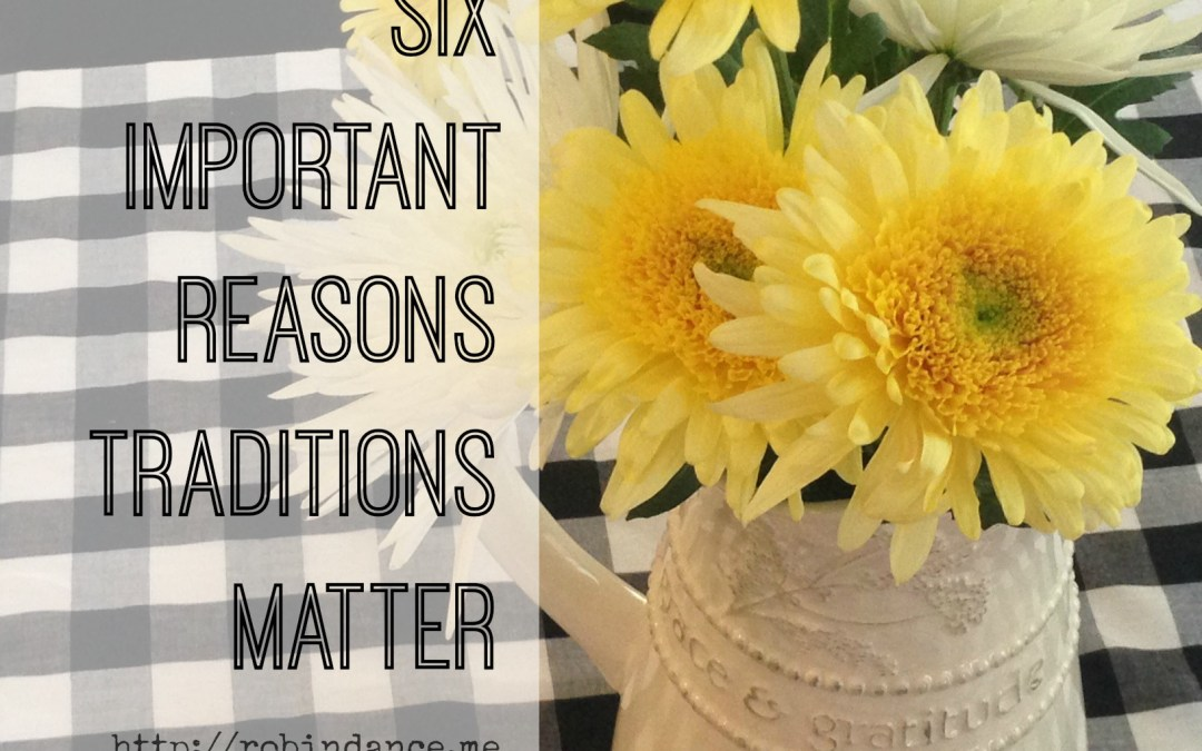 Six Important Reasons Traditions Matter