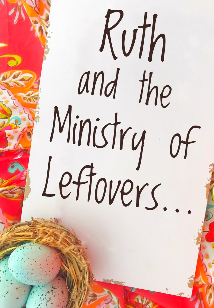 Ruth and the Ministry of Leftovers...