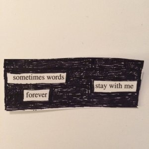 BlackoutPoetry_WordsStayWithMeForever_Feb2015
