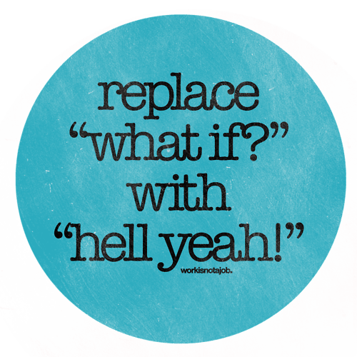 Quote: replace what if with hell yeah