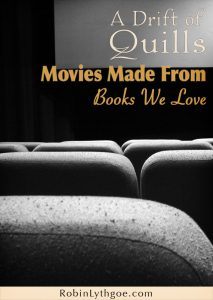 A Drift of Quills discusses movies made from books we love—which did we like better and why?