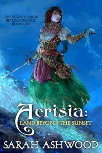 Aerisia: Land Beyond the Sunset, by Sarah Ashwood