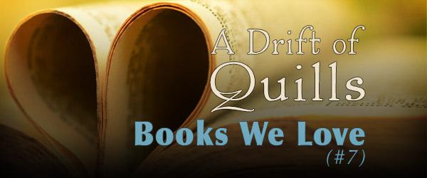 A Drift of Quills: Books We Love (#7)