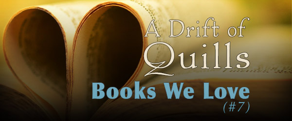 A Drift of Quills: Books We Love (#7)