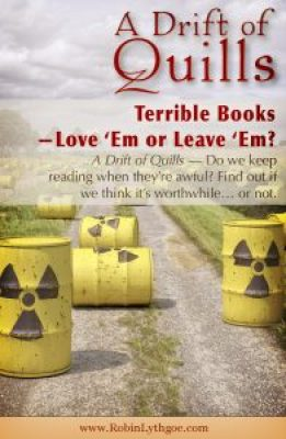 Terrible Books—Love 'Em or Leave 'Em? A Drift of Quills reads a lot of books. Do we keep reading when they're awful? Throw fits? Recycle them and hurry to the next? Read on to discover our take on Books We Hate… https://robinlythgoe.com