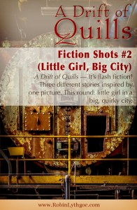 A Drift of Quills: Fiction Shots #2— It's flash fiction! Three different stories inspired by one picture. This round: little girl in a big, quirky city.