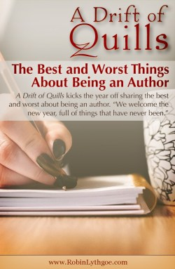 "A Drift of Quills kicks the year off sharing the best and worst about being an author. ""We welcome the new year, full of things that have never been."" (https://robinlythgoe.com)"