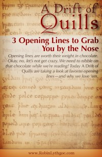 """Opening lines are worth their weight in chocolate. Okay, no, let's not get crazy. We need to nibble on that chocolate while we're reading! Today """"A Drift of Quills"""" are taking a look at favorite opening lines—and why we love 'em. (https://robinlythgoe.com)"""