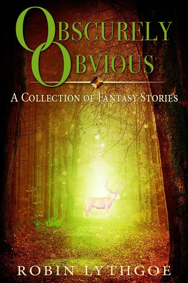 Obscurely Obvious: A Collection of Fantasy Stories