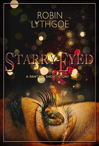 "Starry-Eyed, by Robin Lythgoe. Archie Cumming tries to watch out for his eccentric friend. Tavish can hike a long way over the moors in his ""fairy slippers""—outlandish boots given to the old man as a cruel joke. When Tavish finds a sign from his love, his fairy, he insists on waiting for her. Will the freezing night give him what he yearns for?  ""profoundly deep … and hauntingly beautiful"" (Author P.S. Broaddus)"