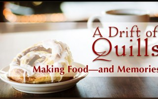 Making food—and memories—is an excellent tradition wrapped in warm fuzzies. A Drift of Quills is here to share some of theirs with you! (robinlythgoe.com)