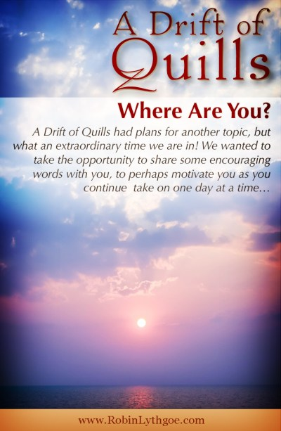 Where are you? A Drift of Quills had plans for another topic, but what an extraordinary time we are in! Today we're sharing some encouraging words with you, to perhaps motivate you as you take on one day at a time… [www.robinlythgoe.com]