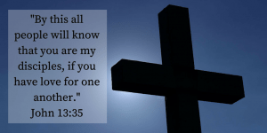 %22By this all people will know that you are my disciples, if you have love for one another.%22John 13_35