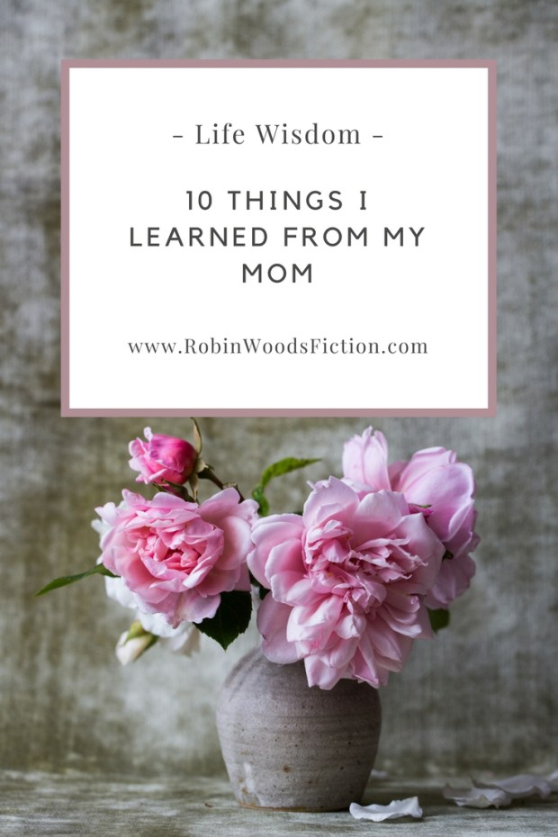 Some Life Wisdom: 10 Things I Learned from my Mom