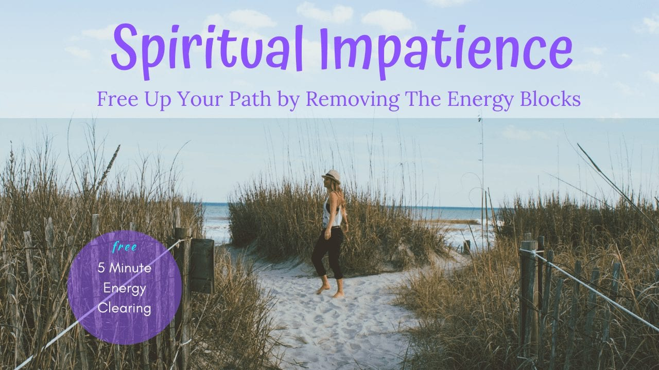 Energy Clearing for Impatience on your Spiritual Path