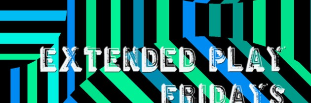 Extended Play Fridays #20