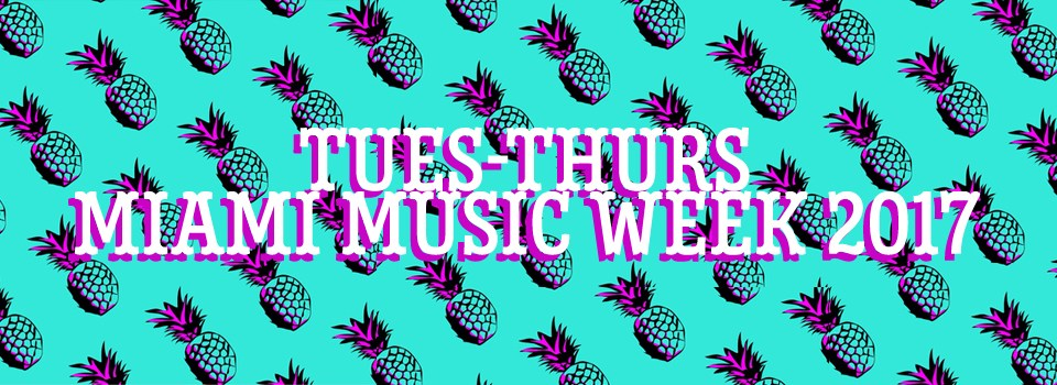Party Buzz: Tues-Thurs of Miami Music Week 2017