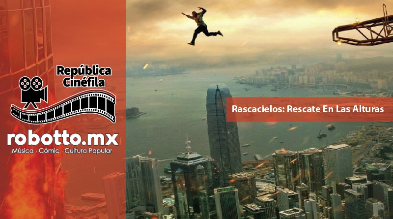 República Cinéfila | Rascacielos: Rescate En Las Alturas