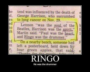 RINGO he was the drummer