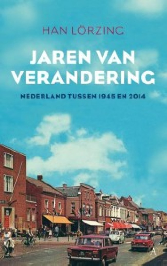 Han Lörzing - Jaren van verandering: Nederland tussen 1945 en 2014