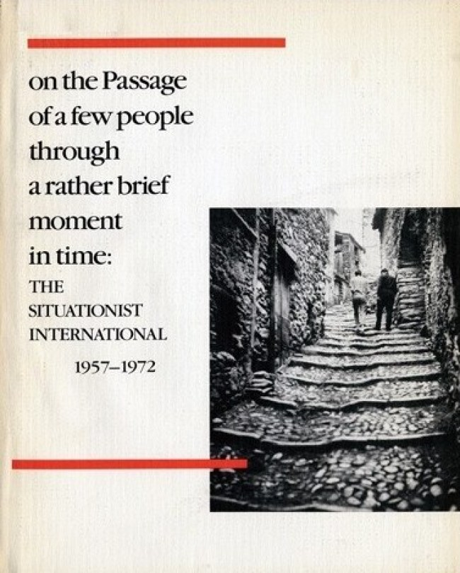 Cataloque for the exhibition On the Passage of A few people trough A rather brief moment in time: THE SITUATIONIST INTERNATIONAL 1957 - 1972 (foto mitpress.mit.edu)