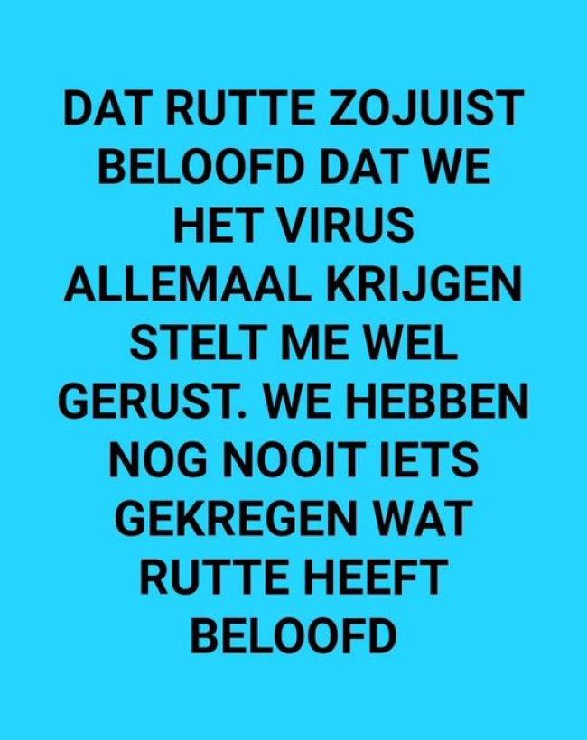 Dat Rutte zo juist beloofd, dat we allemaal het Corona Virus krijgen, stelt me gerust (foto Twitter)