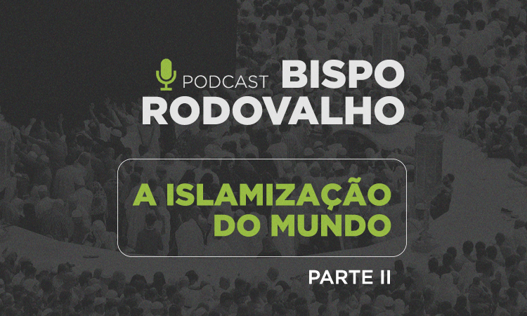 A islamização do mundo – Parte 2