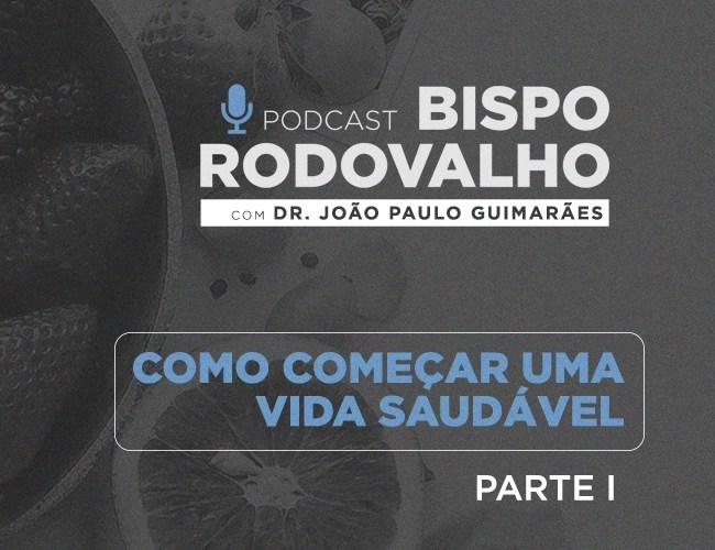Como começar uma vida saudável ft. Dr. João Paulo Guimarães (Parte 1)