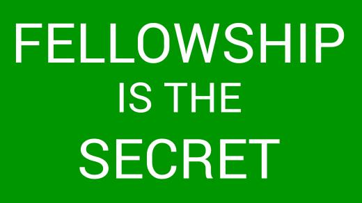 fellowship is the secret