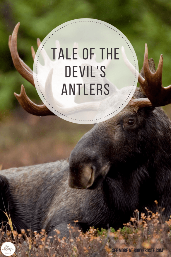 The Tale of the Devil's Antlers: if a bull moose is castrated, he sheds his antlers and immediately grow a new set of deformed ones, which will never shed. Tale of the Devils Antlers