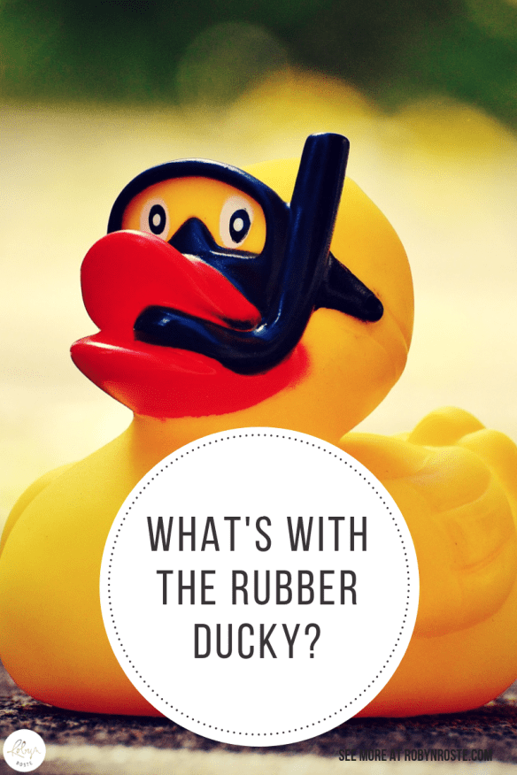 OK so I know everything thinks rubber duckies are cute and fun and whatever but now I want to know what's with the rubber ducky?. Seriously!