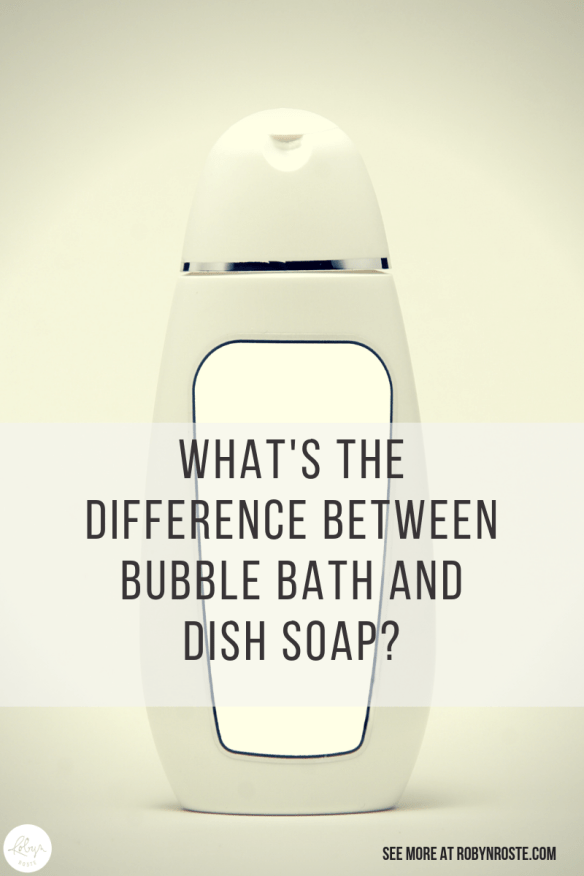 For a couple weeks I've been trying to figure out just what's the difference between bubble bath and dish soap. I can't figure it out!