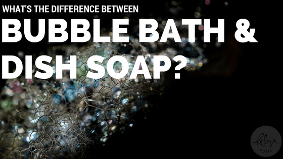 What's the difference between bubble bath and dish soap