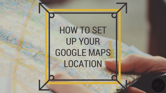 How to set up your Google Maps Location