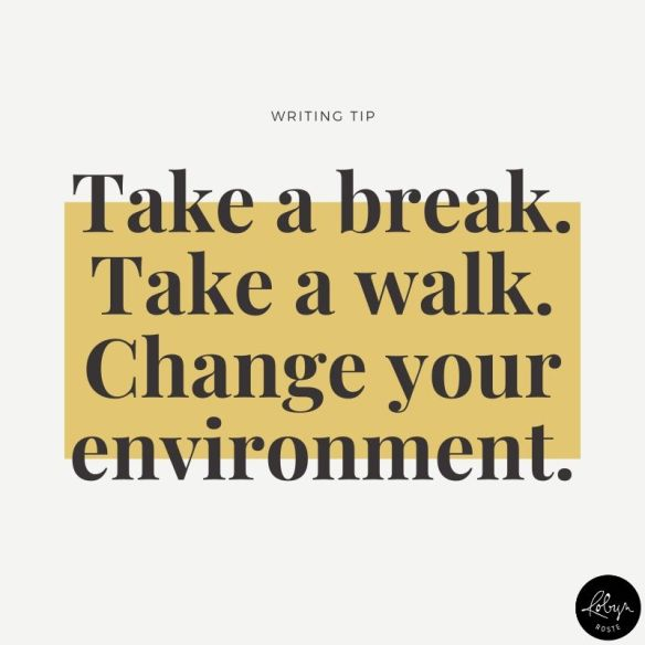 Got writer's block? Take a break. Take a walk. Change your environment.