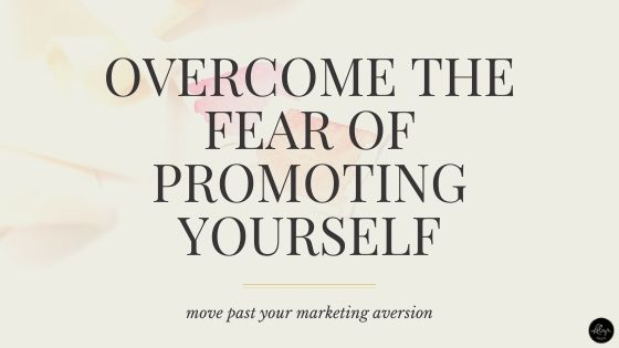 Overcome the Fear of Marketing Yourself | 3 Tips