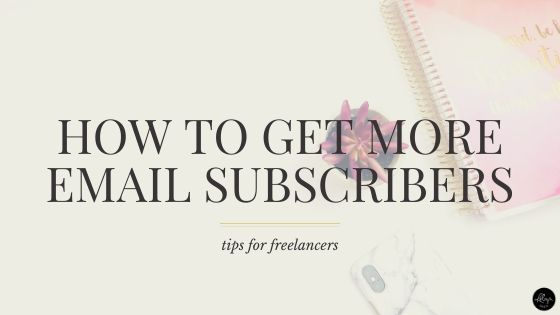 How to Get More Email Subscribers | Tips for Freelancers