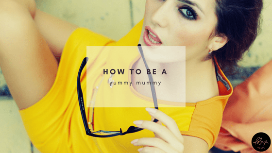 How to be a Yummy Mummy