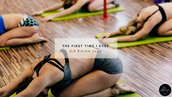 The first time I ever did Bikram yoga