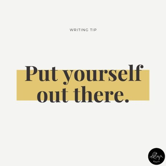 Writing tip 013: Put yourself out there.