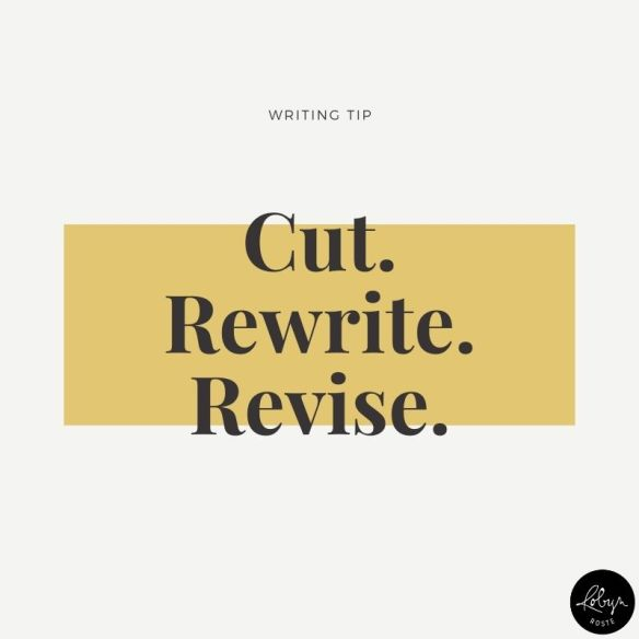 Writing tip 014: Cut. Rewrite. Revise.