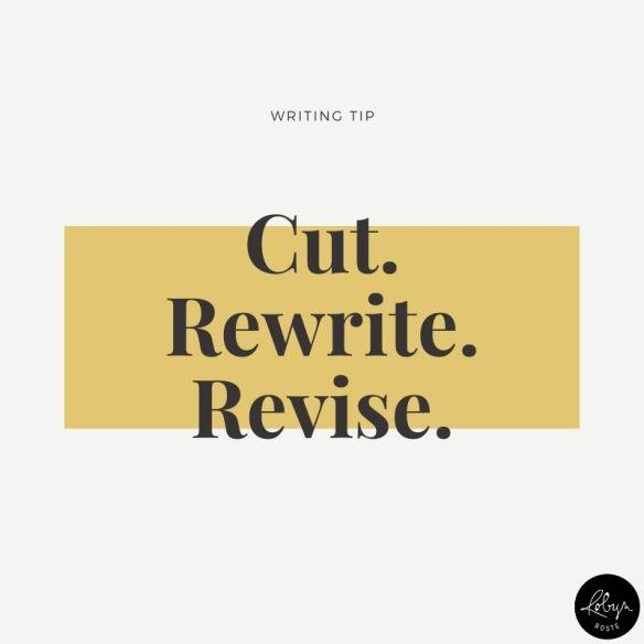 Writing tip 014: Cut. Rewrite. Revise.