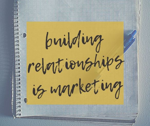 Building Relationships is Marketing