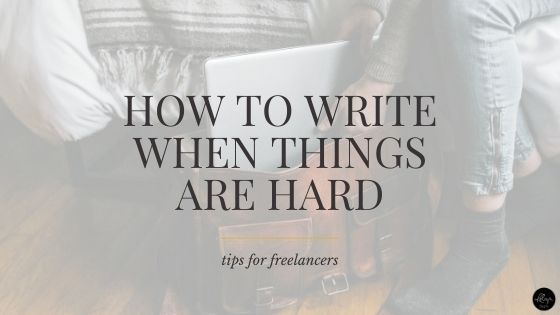 How to Keep Writing When Things are Hard and Feeling Rough