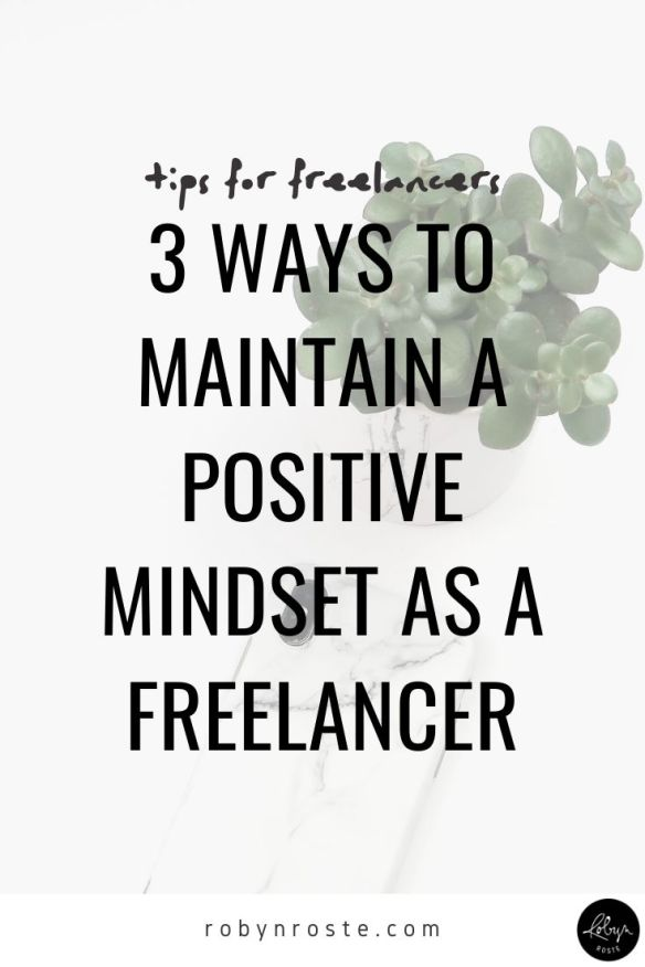 Whether you're an employee or self-employed, maintaining a positive mindset is critical for being productive and effective in your work. Here are three key ways to maintain a positive and productive mindset as a freelancer.