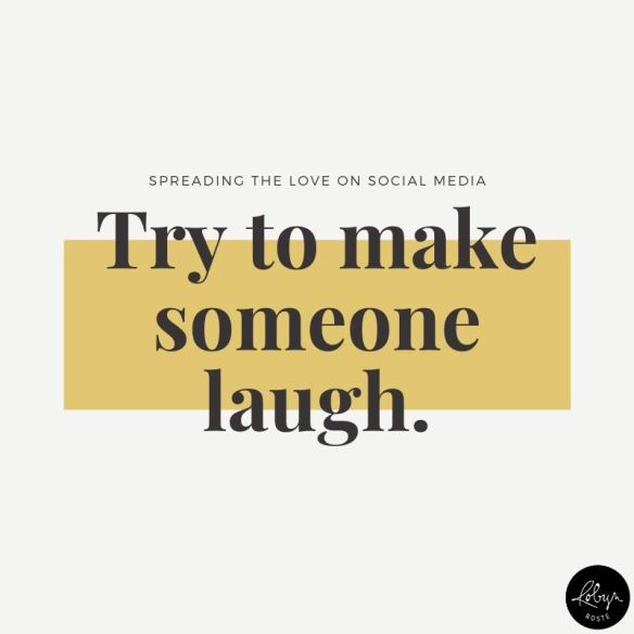 spreading the love on social media try to make someone laugh