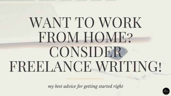 Want to work from home? Consider freelance writing!