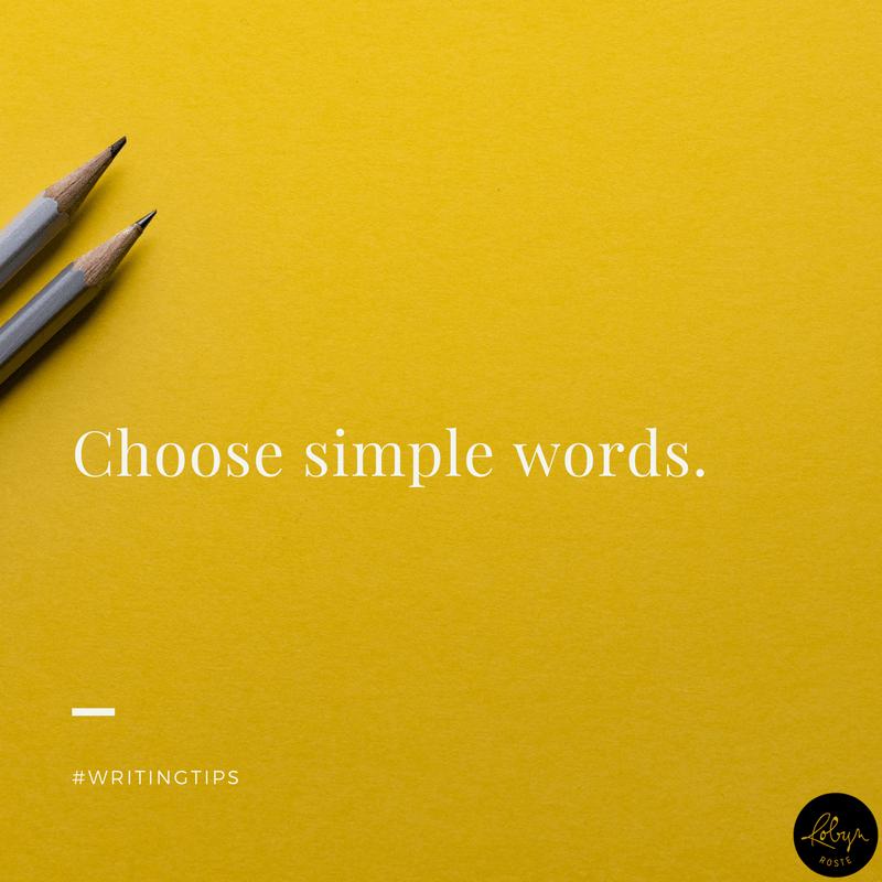 Choose simple words. Writing tips